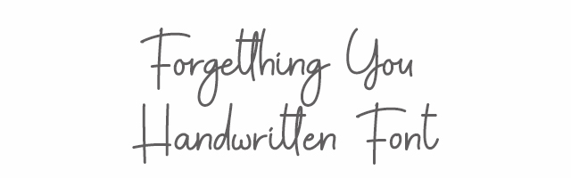 Forgetthing You Handwritten Font